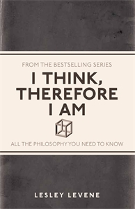 Free download I Think, Therefore I Am: All the Philosophy You Need to Know by Lesley Levene MOBI