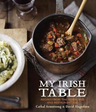 Review My Irish Table: Recipes from the Homeland and Restaurant Eve PDF by Cathal Armstrong, David Hagedorn