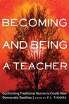 Becoming and Being a Teacher: Confronting Traditional Norms to Create New Democratic Realities