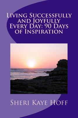 Living Successfully and Joyfully Every Day: 90 Days of Inspiration