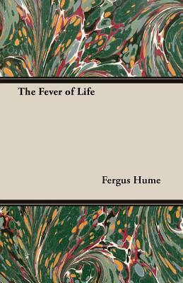 The Fever of Life  by  Fergus Hume
