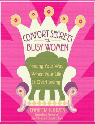 Comfort Secrets for Busy Women: Finding Your Way When Your Life Is Overflowing