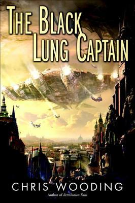 Read The Black Lung Captain (Tales of the Ketty Jay #2) by Chris Wooding ePub