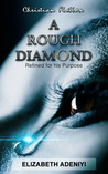 A Rough Diamond by Elizabeth Adeniyi