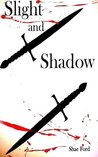 Slight and Shadow (Fate's Forsaken: Book Two)