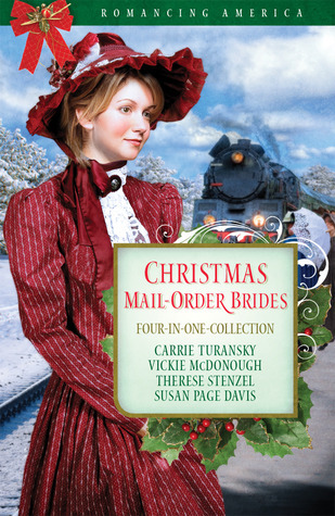 Free download Christmas Mail-Order Brides (Romancing America) RTF by Carrie Turansky, Vickie McDonough, Susan Page Davis, Therese Stenzel