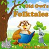 Bedtime Stories! Old Owl's Folktales and Fairy Tales for Children: Folklore and Legends about Animals (Bedtime Stories for Kids, Books for Early Readers and Early Learning for Ages 4-8)