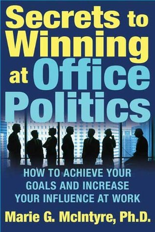 Download free Secrets to Winning at Office Politics: How to Achieve Your Goals and Increase Your Influence at Work by Marie G. McIntyre DJVU