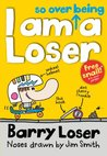 I Am So Over Being a Loser (Barry Loser, #3)