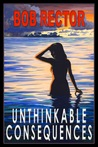 Unthinkable Consequences by Bob Rector