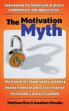 The Motivation Myth: the simple yet powerful key to unlock human potential and create inspired performance and achievement