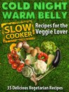 Cold Night Warm Belly: 35 Vegetarian Slow Cooker Recipes For The Veggie Lover (Cold Night Warm Belly Slow Cooker Recipes)