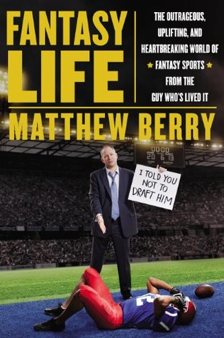 Read Fantasy Life: The Outrageous, Uplifting, and Heartbreaking World of Fantasy Sports from the Guy Who's Lived It PDF