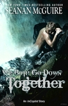 We Both Go Down Together (Incryptid, #0.9)