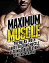 Maximum Muscle: The No-BS Truth About Building Muscle, Getting Shredded, and Staying Healthy (The Build Healthy Muscle Series)
