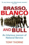 Brasso, Blanco and Bull: An Hilarious Memoir of National Service