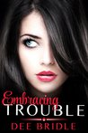 Embracing Trouble (Trouble, #1)