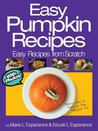 Easy Pumpkin Recipes: There's More to Pumpkin than Pumpkin Pie! (Easy Recipes from Scratch)