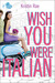 Wish You Were Italian (If Only, #2)