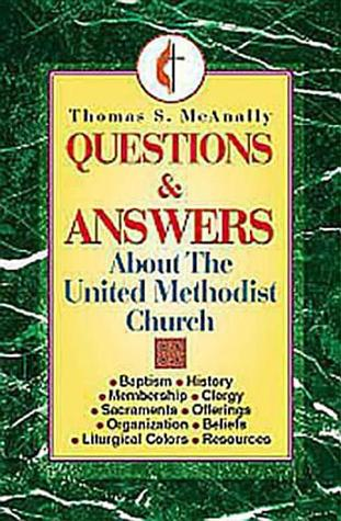 Questions and Answers about the United Methodist Church by Tom McAnally