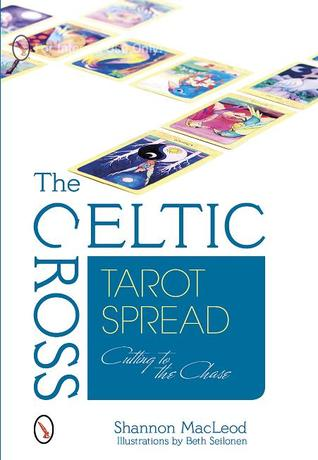The Celtic Cross Tarot Spread by Shannon MacLeod