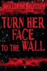 Turn Her Face to the Wall
