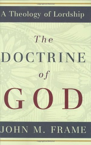 The Doctrine of God by John M. Frame