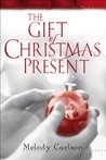 The Gift of Christmas Present by Melody Carlson
