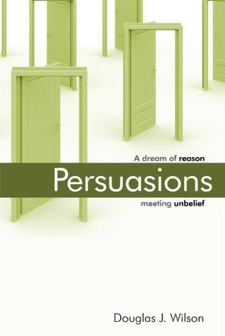 Persuasions by Douglas Wilson