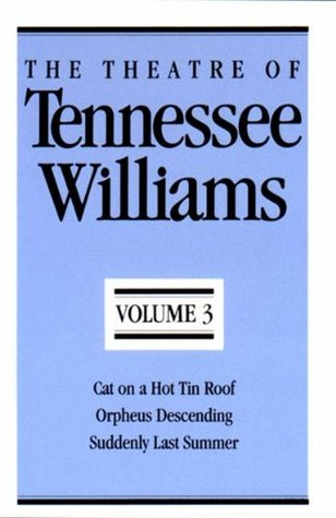 Read The Theatre of Tennessee Williams, Volume III: Cat on a Hot Tin Roof, Orpheus Descending, Suddenly Last Summer (The Theatre of Tennessee Williams #3) by Tennessee Williams PDF