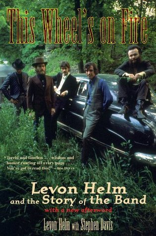 This Wheels on Fire: Levon Helm and the Story of the Band