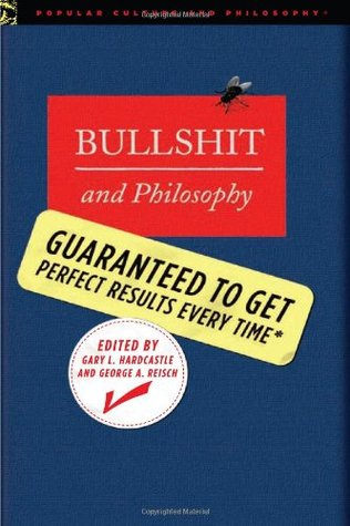 Bullshit and Philosophy by Gary L. Hardcastle
