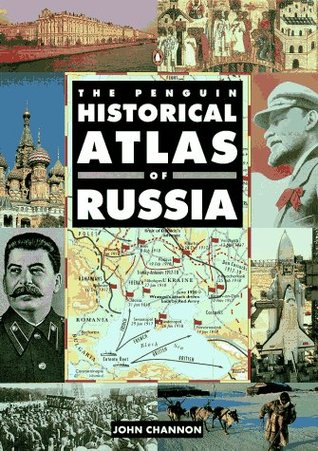 The Penguin Historical Atlas of Russia by John Channon