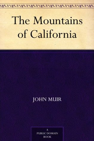 Free online download The Mountains of California MOBI by John Muir