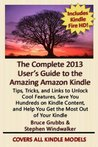 """The Complete 2013 User's Guide to the Amazing Amazon Kindle: Covers All Current Kindles Including the Kindle Fire, Kindle Fire HD, Kindle Fire HD 8.9"""", Kindle Paperwhite, and Kindle Basic"""