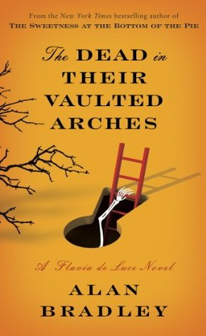 The Dead in Their Vaulted Arches Flavia de Luce 6
