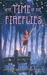 The Time of the Fireflies by Kimberley Griffiths Little