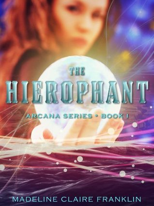 The Hierophant (The Arcana Series, #1)  by  Madeline Claire Franklin