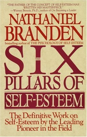 Six Pillars of Self-Esteem by Nathaniel Branden