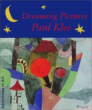 Dreaming Pictures: Paul Klee (Adventures in Art (Prestel))
