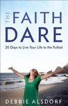 Faith Dare, The: 30 Days to Live Your Life to the Fullest
