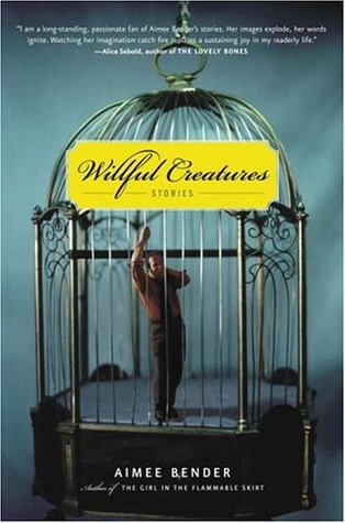 Willful Creatures: Stories Aimee Bender