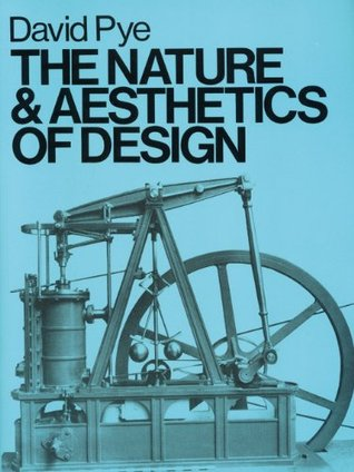 The Nature and Aesthetics of Design by David Pye
