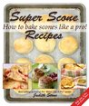 Super Scone Recipes - How to Bake Scones Like A Pro!
