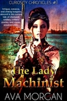 The Lady Machinist (Curiosity Chronicles, #1)