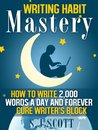 Writing Habit Mastery - How to Write 2,000 Words a Day and Fo... by S.J. Scott
