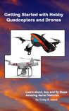 Getting Started with Hobby Quadcopters and Drones by Craig Issod