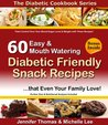 Diabetic Cookbook - 60 Easy and Mouth Watering Diabetic Friendly Snack Recipes that Even Your Family Love (Diabetic Cookbook Series)