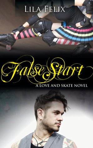False Start (Love and Skate, #5) Lila Felix