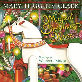 Review The Magical Christmas Horse by Mary Higgins Clark, Wendell Minor FB2